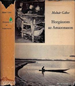 Molnár Gábor: Horgászom az Amazonason - 1968.