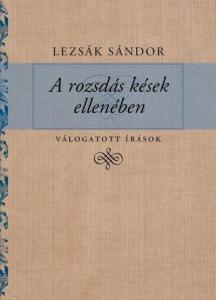 Lezsák Sándor: A rozsdás kések ellenében - Válogatott írások