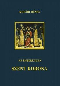 Kopári Dénes: Az ismeretlen Szent Korona