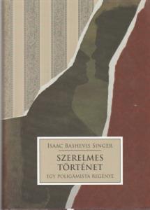 Isaac Bashevis Singer Szerelmes történet (Egy poligámista regénye)(2008)