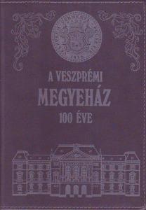 A Veszprémi Megyeház 100 éve 1887-1987