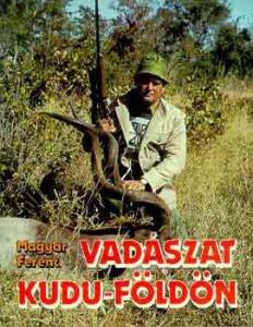 Magyar Ferenc: Vadászat Kudu-földön