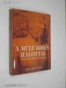 Ian Wilson: A múlt híres halottai / Öseink titkainak feltárása (*812)