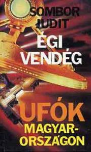 Sombor Judit: Égi vendég (UFÓk Magyarországon)