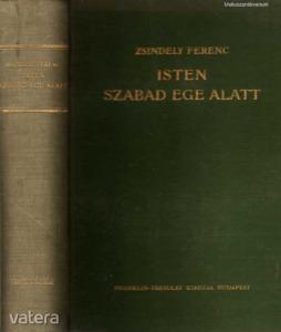 Zsindely Ferenc: Isten szabad ege alatt-1. kiadás!