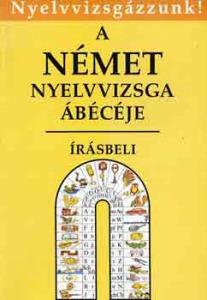 A német nyelvvizsga ábécéje-írásbeli (Nyelvvizsgázzunk!)