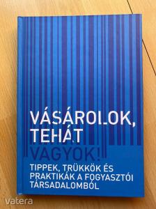 Dr. Szikora Veronika: Vásárolok, tehát vagyok! - Tippek és trükkök a fogyasztói társadalomból