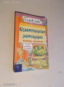 Michael Coleman: Kiszámíthatatlan számítógépek (*KYM) - Vatera.hu Kép