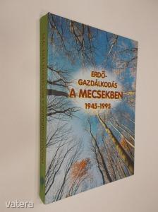Barlahidai Andrea – Ferling József (szerk.): Erdőgazdálkodás a Mecsekben 1945 - 1995 (*97)