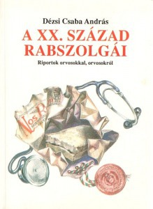 A XX. század rabszolgái (Riportok orvosokkal, orvosokról)