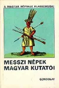Ortutay Gyula: Messzi népek magyar kutatói I-II.