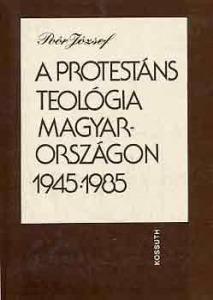 A protestáns teológia Magyarországon 1945-1985