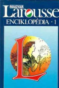 : Magyar Larousse enciklopédia 1. (A-Gy.)