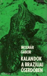 Molnár Gábor: Kalandok a brazíliai őserdőben