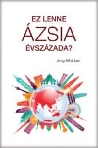 Lee Jong-Wha: Ez lenne Ázsia évszázada?