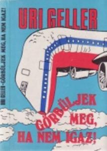 Uri Geller: Görbüljek meg, ha nem igaz!