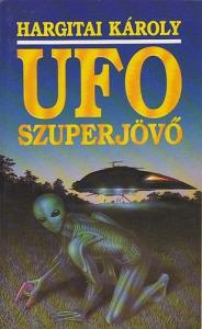 Hargitai Károly: UFO Szuperjövő