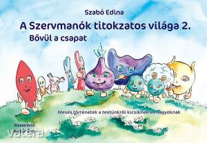 Szabó Edina: A Szervmanók titokzatos világa 2. Bővül a csapat. Mesés történetek a testünkről ...