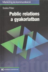 Szeles Péter Public relations a gyakorlatban (1999)