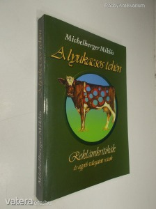 Michelberger Miklós: A lyukacsos tehén - Reklámkritikák és egyéb válogatott írások (*89)
