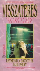 Raymond A. Moody és Paul Perry:Visszatérés - Feltárhatjuk saját előző életeinket (1992)