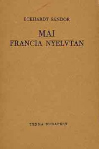Eckhardt Sándor: Mai francia nyelvtan