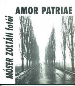 : Amor patriae (Móser Zoltán fotói)