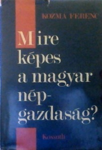 Kozma Ferenc: Mire képes a magyar népgazdaság?