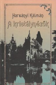 Harsányi Kálmán A kristálynézők (1993)