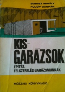 Kisgarázsok - építés, felszerelés, garázsmunkák