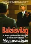 Varga Domonkos György: Baksisvilág -  A korrupció természetrajza a rendszerváltozás   (*811)