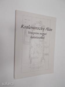 Kralovánszky Alán: Veszprém megyei kutatásaiból DEDIKÁLT! (*82)