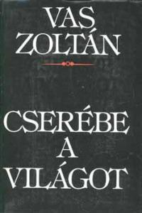 Vas Zoltán: Cserébe a világot - Vatera.hu Kép
