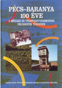 Pécs-Baranya 100 éve a műszaki és természettudományos folyamatok tükrében 1896-1996