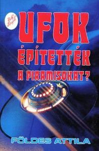 Földes Attila: UFOk építették a piramisokat?