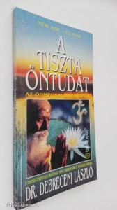 Dr. Debreceni László: A tiszta öntudat / Az önmegvalósítás útja (*86)