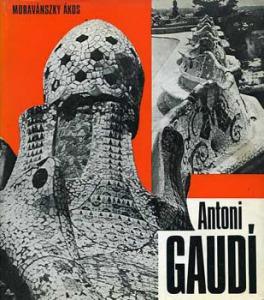 Moravánszky Ákos: Antoni Gaudí