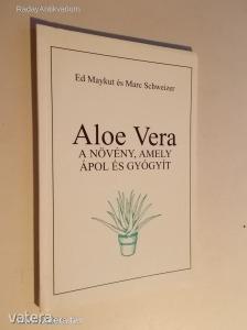Ed Maykut - Marc Schweizer: Aloe Vera - A növény, amely ápol és gyógyít (*KYS)