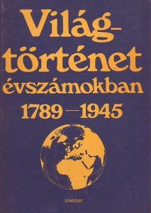 Világtörténet évszámokban 1789-1945 II.