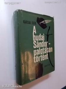 Karsai Elek: A budai Sándor-Palotában történt 1919-1941 (*74)