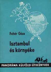 Fehér Géza: Isztambul és környéke (Panoráma)
