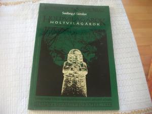 Sashegyi Sándor - Holdvilágárok - Holtvilágárok - Pomáz térsége Árpád Fejedelem nyomában - régészet