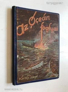 Kertész József: Az Óceán foglyai. Valóban megtörtént tengerészkaland - útikönyv DEDIKÁLT   *87