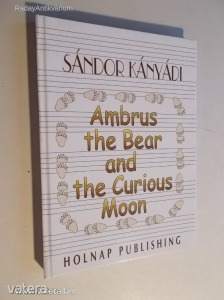 Sándor Kányádi: Ambrus the Bear and the Curious Moon (*KYS)