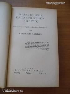 Heinrich Kanner: Kaiserliche Katastrophenpolitik / Ein Stück zeitgenössicher Geschichte, 1922 (*56*)