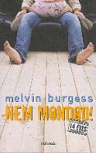 Melvin Burgess: Nem mondod!