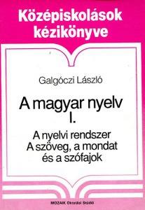 A magyar nyelv I.: A nyelvi rendszer-A szöveg, a mondat és a szófajok