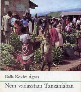 Galla-Kovács Ágnes: Nem vadásztam Tanzániában