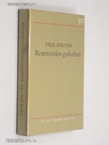 Zelk Zoltán: Reménytelen győzelem (*812) - Vatera.hu Kép