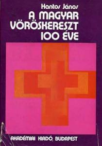 Hantos János: A Magyar Vöröskereszt 100 éve